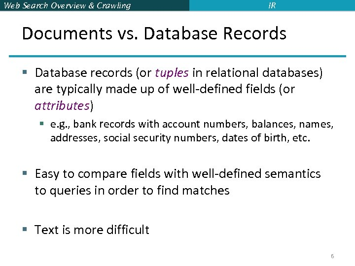 Web Search Overview & Crawling IR Documents vs. Database Records § Database records (or