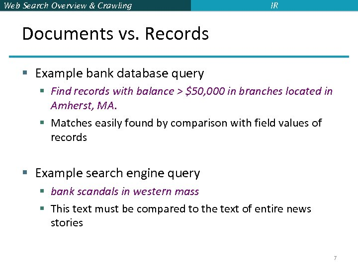 Web Search Overview & Crawling IR Documents vs. Records § Example bank database query