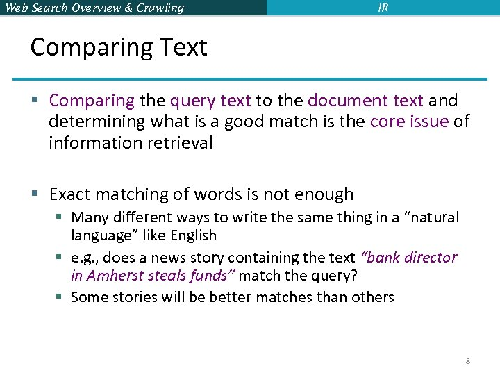 Web Search Overview & Crawling IR Comparing Text § Comparing the query text to