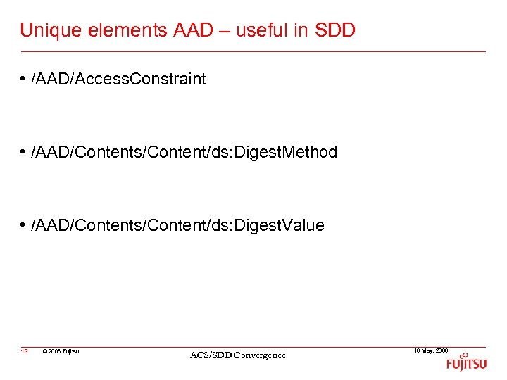 Unique elements AAD – useful in SDD • /AAD/Access. Constraint • /AAD/Contents/Content/ds: Digest. Method