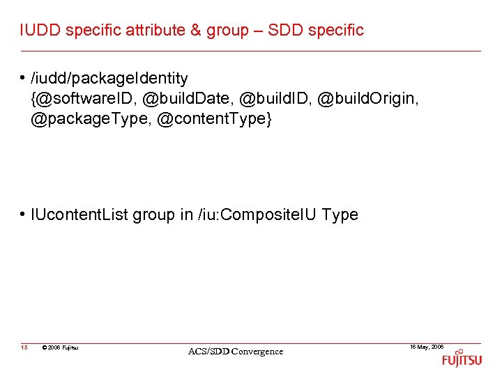 IUDD specific attribute & group – SDD specific • /iudd/package. Identity {@software. ID, @build.
