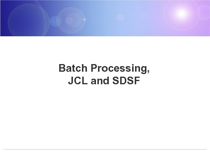 Batch Processing, JCL and SDSF