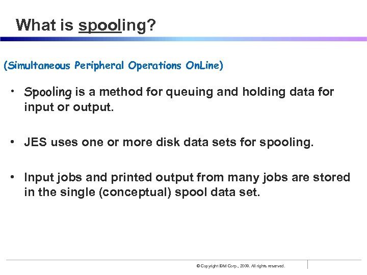 What is spooling? (Simultaneous Peripheral Operations On. Line) • Spooling is a method for