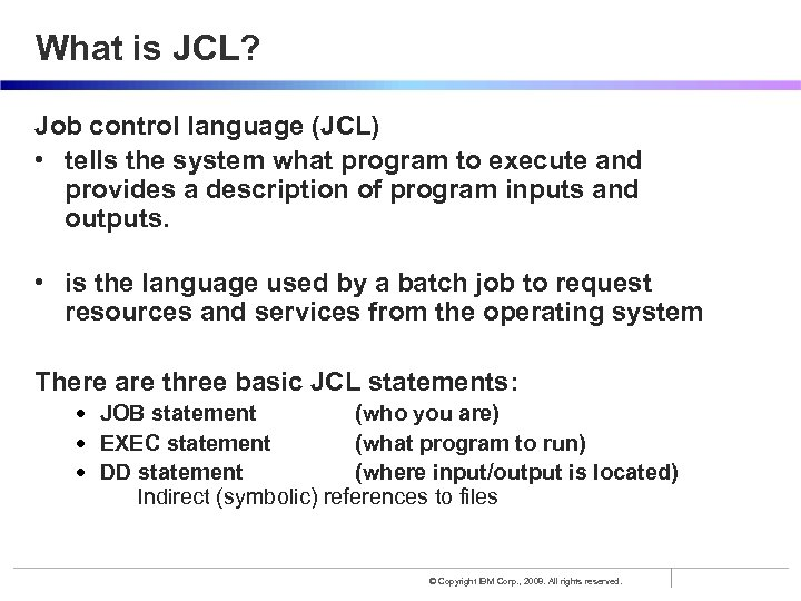 What is JCL? Job control language (JCL) • tells the system what program to