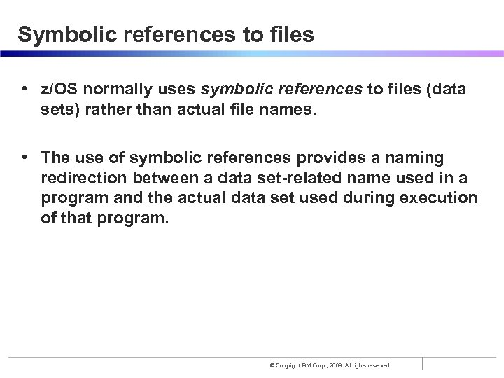 Symbolic references to files • z/OS normally uses symbolic references to files (data sets)