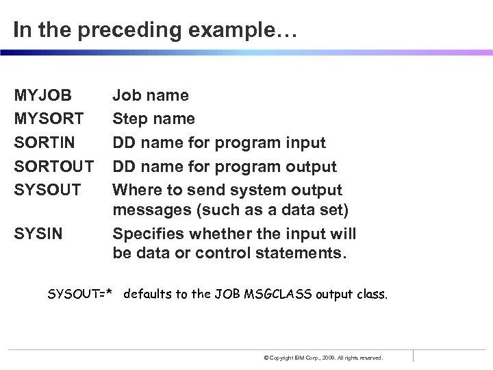 In the preceding example… MYJOB MYSORTIN SORTOUT SYSIN Job name Step name DD name