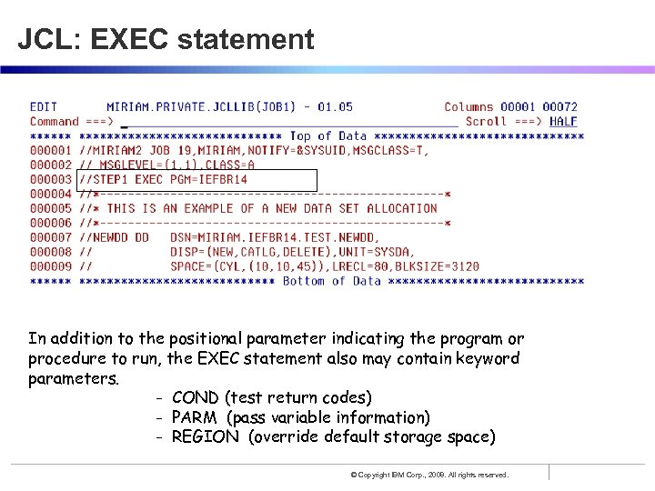 JCL: EXEC statement In addition to the positional parameter indicating the program or procedure