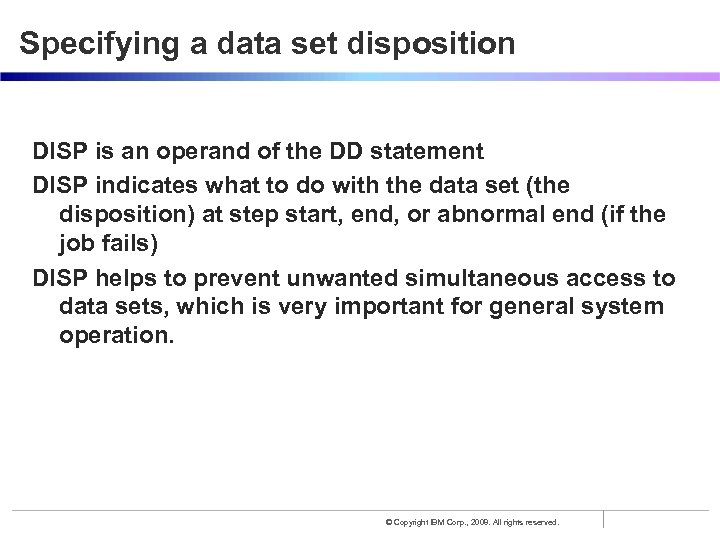 Specifying a data set disposition DISP is an operand of the DD statement DISP