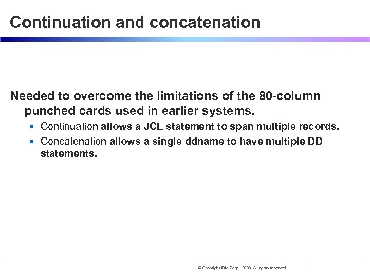 Continuation and concatenation Needed to overcome the limitations of the 80 -column punched cards