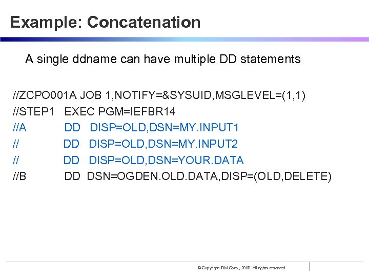 Example: Concatenation A single ddname can have multiple DD statements //ZCPO 001 A JOB