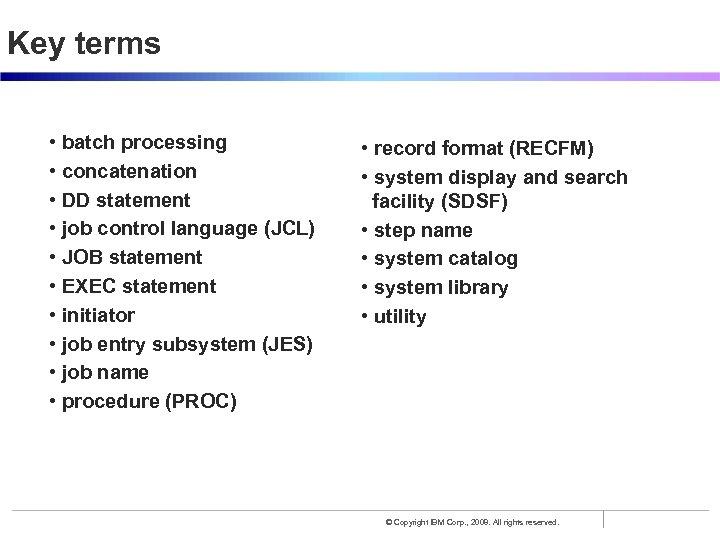 Key terms • batch processing • concatenation • DD statement • job control language