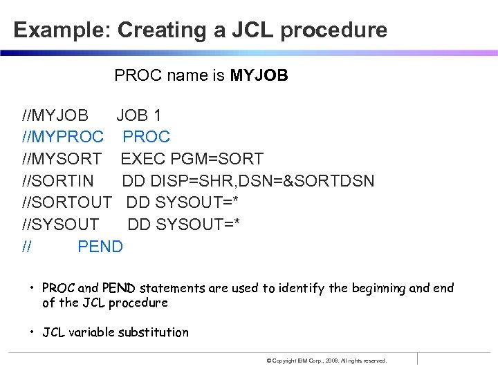 Example: Creating a JCL procedure PROC name is MYJOB //MYJOB 1 //MYPROC //MYSORT EXEC