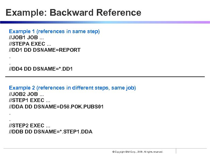 Example: Backward Reference Example 1 (references in same step) //JOB 1 JOB. . .