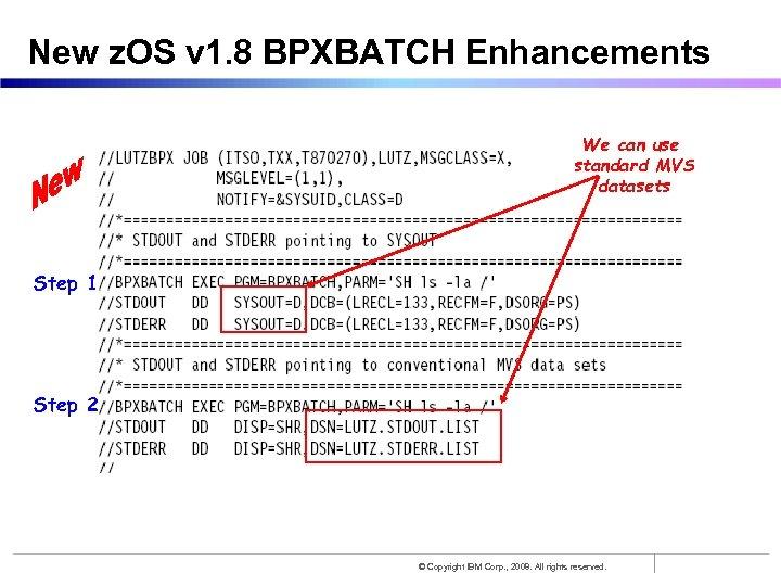 New z. OS v 1. 8 BPXBATCH Enhancements We can use standard MVS datasets