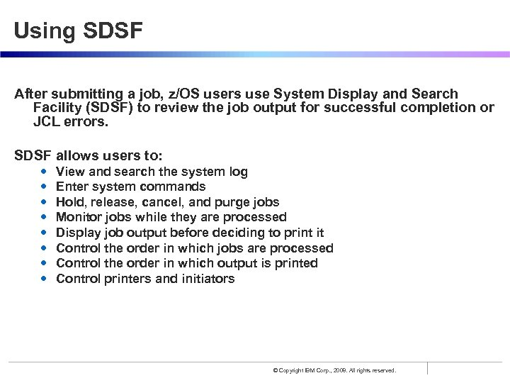 Using SDSF After submitting a job, z/OS users use System Display and Search Facility