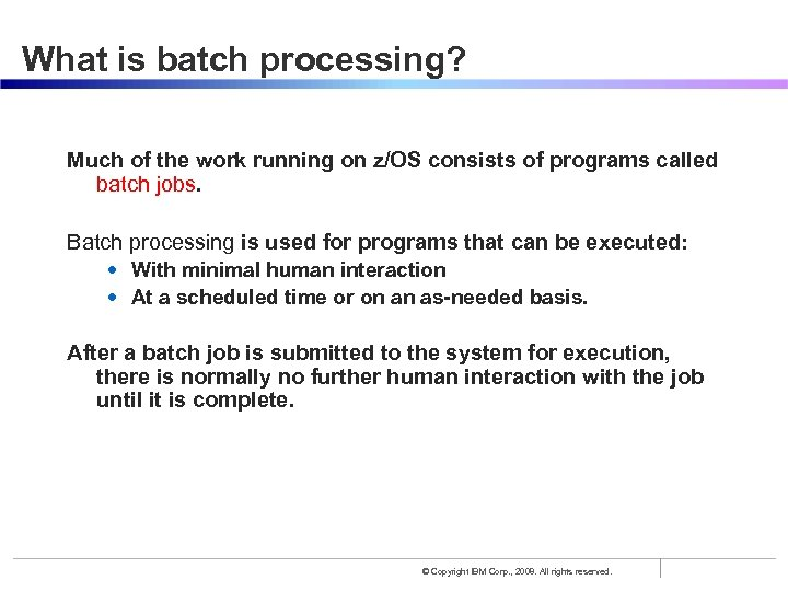 What is batch processing? Much of the work running on z/OS consists of programs
