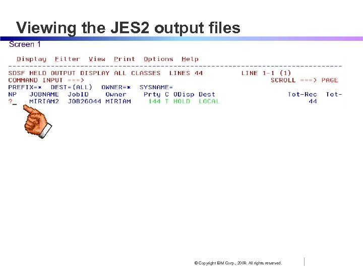 Viewing the JES 2 output files © Copyright IBM Corp. , 2008. All rights