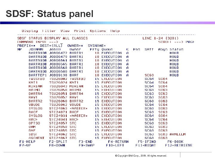 SDSF: Status panel © Copyright IBM Corp. , 2008. All rights reserved.