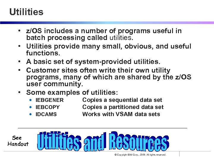 Utilities • z/OS includes a number of programs useful in batch processing called utilities.