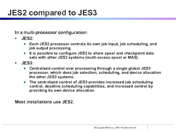 JES 2 compared to JES 3 In a multi-processor configuration: • JES 2: •