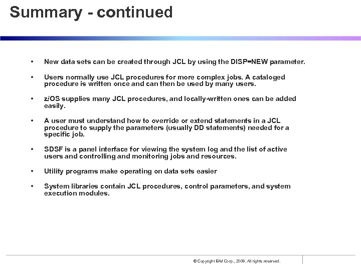 Summary - continued • New data sets can be created through JCL by using