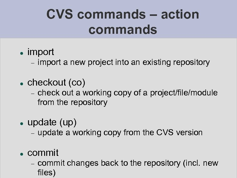 CVS commands – action commands import checkout (co) check out a working copy of