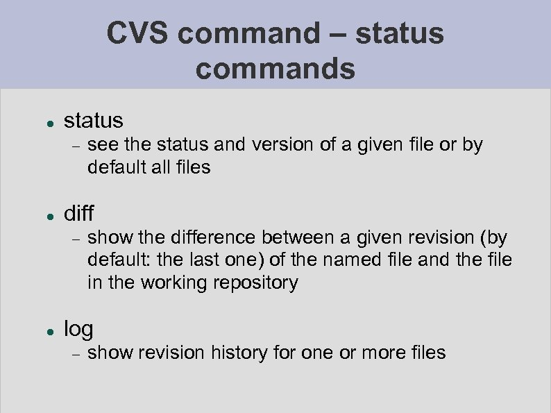 CVS command – status commands status diff see the status and version of a