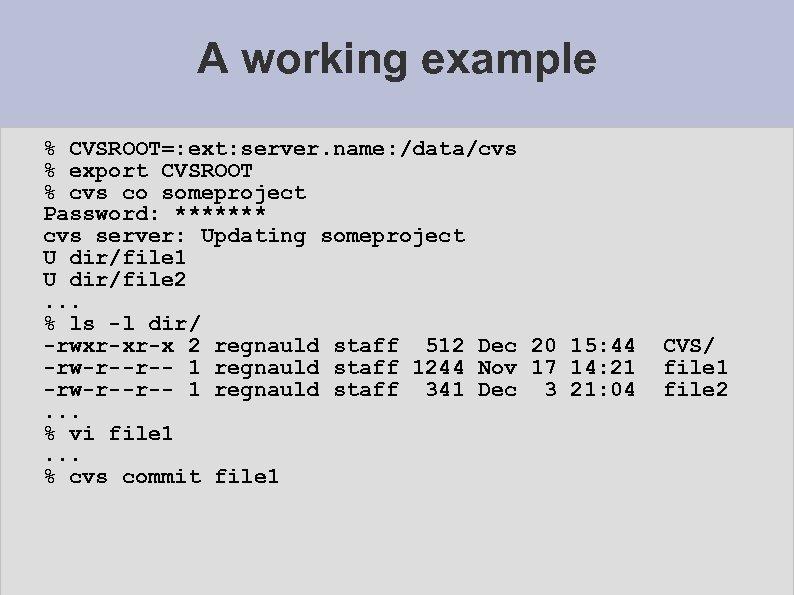 A working example % CVSROOT=: ext: server. name: /data/cvs % export CVSROOT % cvs