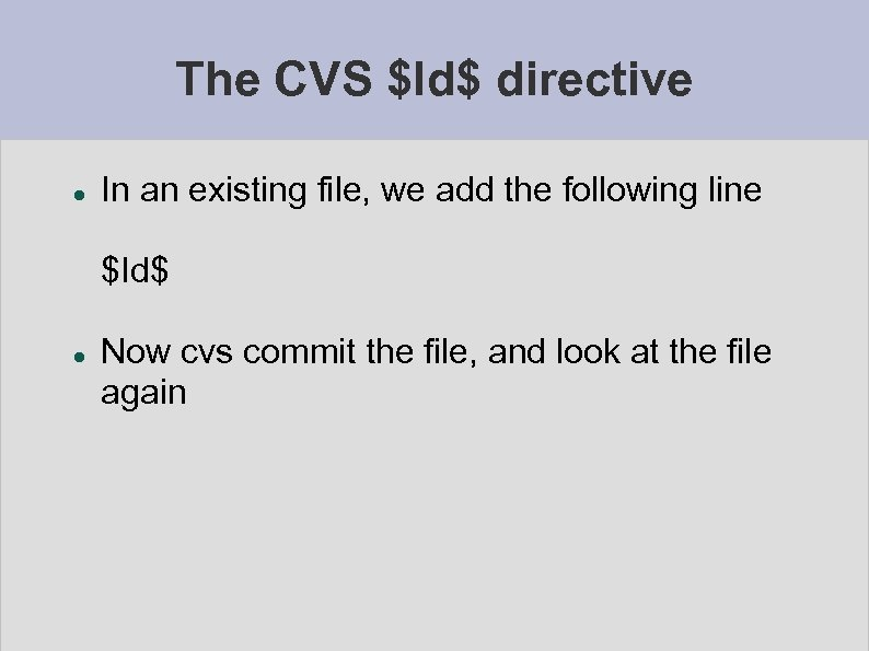 The CVS $Id$ directive In an existing file, we add the following line $Id$
