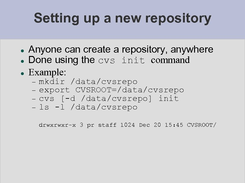 Setting up a new repository Anyone can create a repository, anywhere Done using the
