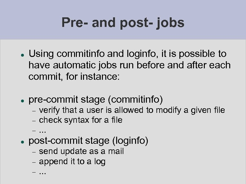 Pre- and post- jobs Using commitinfo and loginfo, it is possible to have automatic