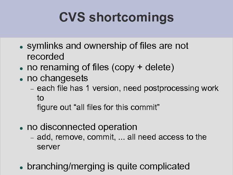 CVS shortcomings symlinks and ownership of files are not recorded no renaming of files