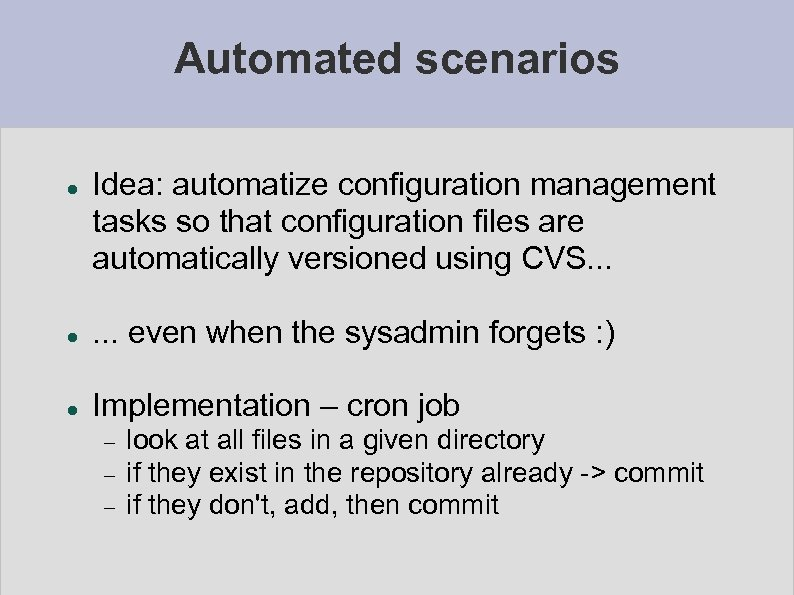 Automated scenarios Idea: automatize configuration management tasks so that configuration files are automatically versioned