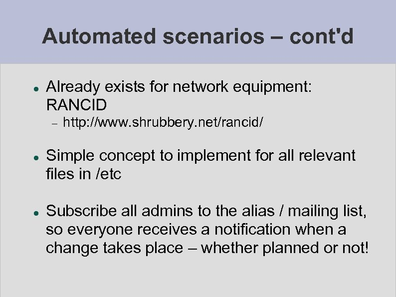 Automated scenarios – cont'd Already exists for network equipment: RANCID http: //www. shrubbery. net/rancid/