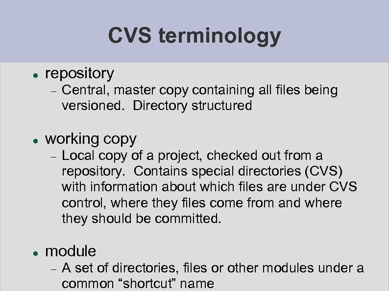 CVS terminology repository working copy Central, master copy containing all files being versioned. Directory