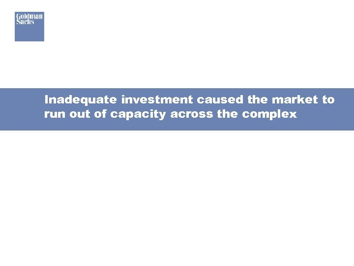 Inadequate investment caused the market to run out of capacity across the complex