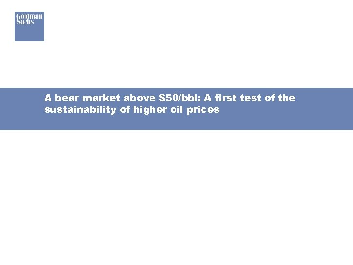 A bear market above $50/bbl: A first test of the sustainability of higher oil