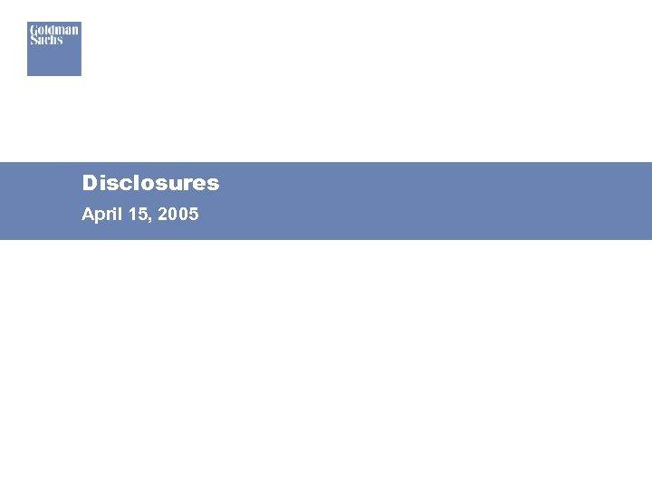 Disclosures April 15, 2005