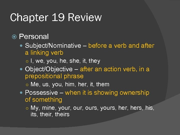 Chapter 19 Review Personal Subject/Nominative – before a verb and after a linking verb
