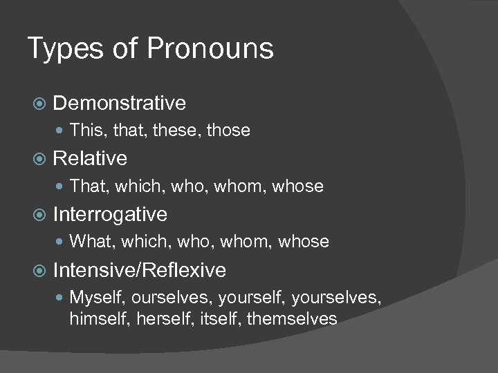 Types of Pronouns Demonstrative This, that, these, those Relative That, which, whom, whose Interrogative