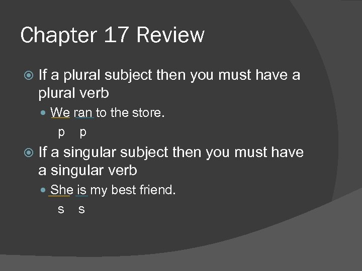 Chapter 17 Review If a plural subject then you must have a plural verb