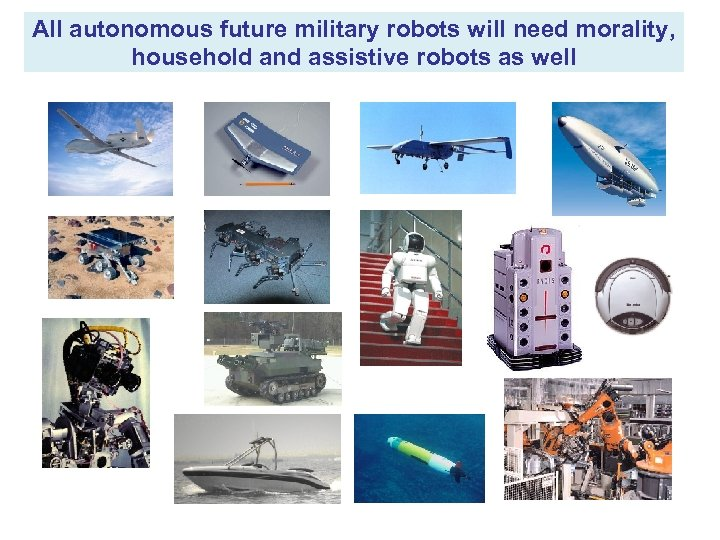 All autonomous future military robots will need morality, household and assistive robots as well