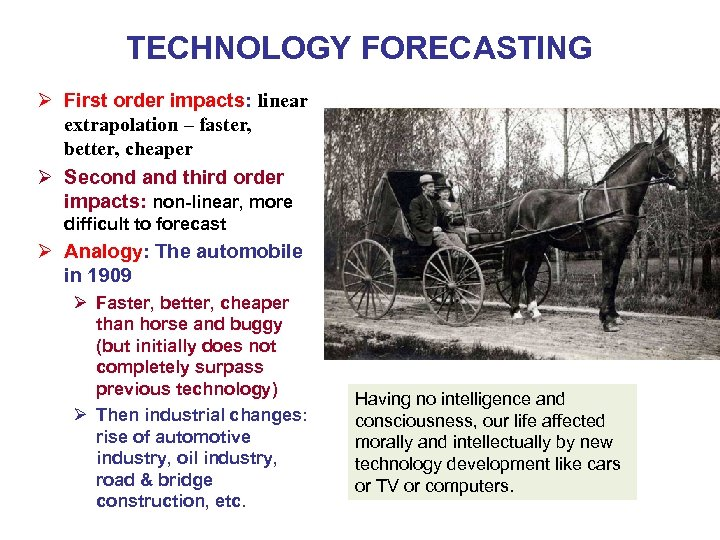 TECHNOLOGY FORECASTING Ø First order impacts: linear extrapolation – faster, better, cheaper Ø Second