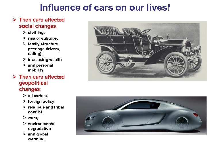 Influence of cars on our lives! Ø Then cars affected social changes: Ø clothing,