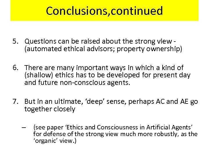 Conclusions, continued 5. Questions can be raised about the strong view - (automated ethical