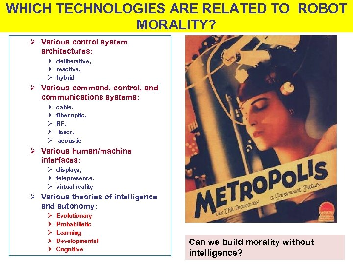 WHICH TECHNOLOGIES ARE RELATED TO ROBOT MORALITY? Ø Various control system architectures: Ø deliberative,