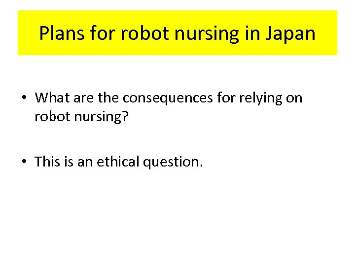 Plans for robot nursing in Japan • What are the consequences for relying on