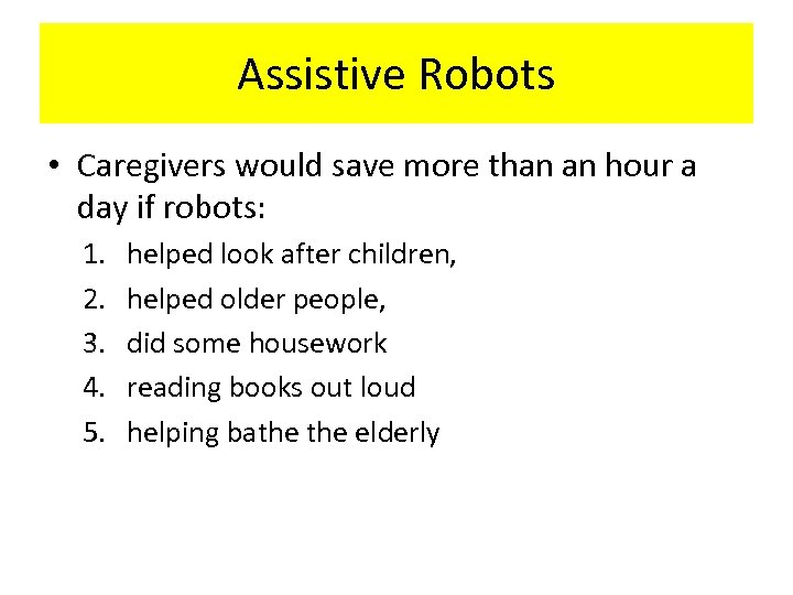 Assistive Robots • Caregivers would save more than an hour a day if robots: