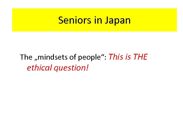"HR-Interaction in Japan Seniors in Japan The ""mindsets of people"": This is THE ethical"