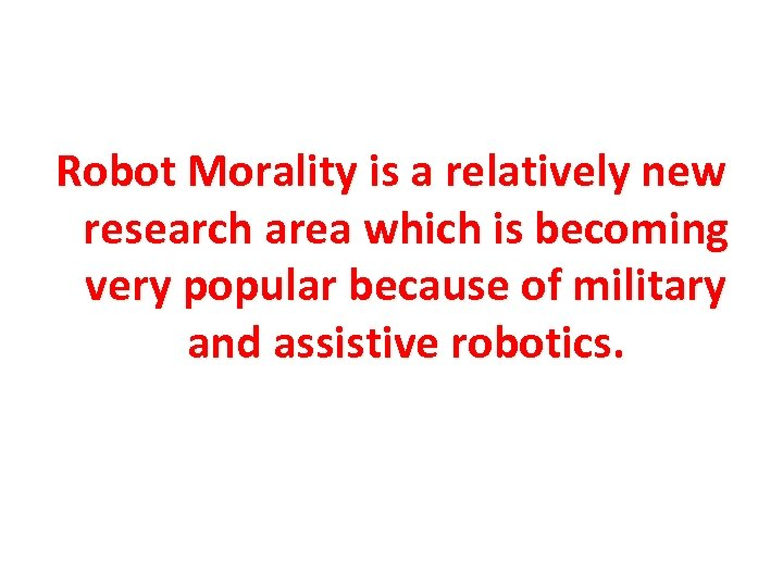 Robot Morality is a relatively new research area which is becoming very popular because